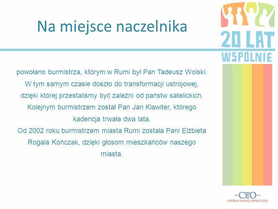 Na miejsce naczelnika powołano burmistrza, którym w Rumi był Pan Tadeusz Wolski.