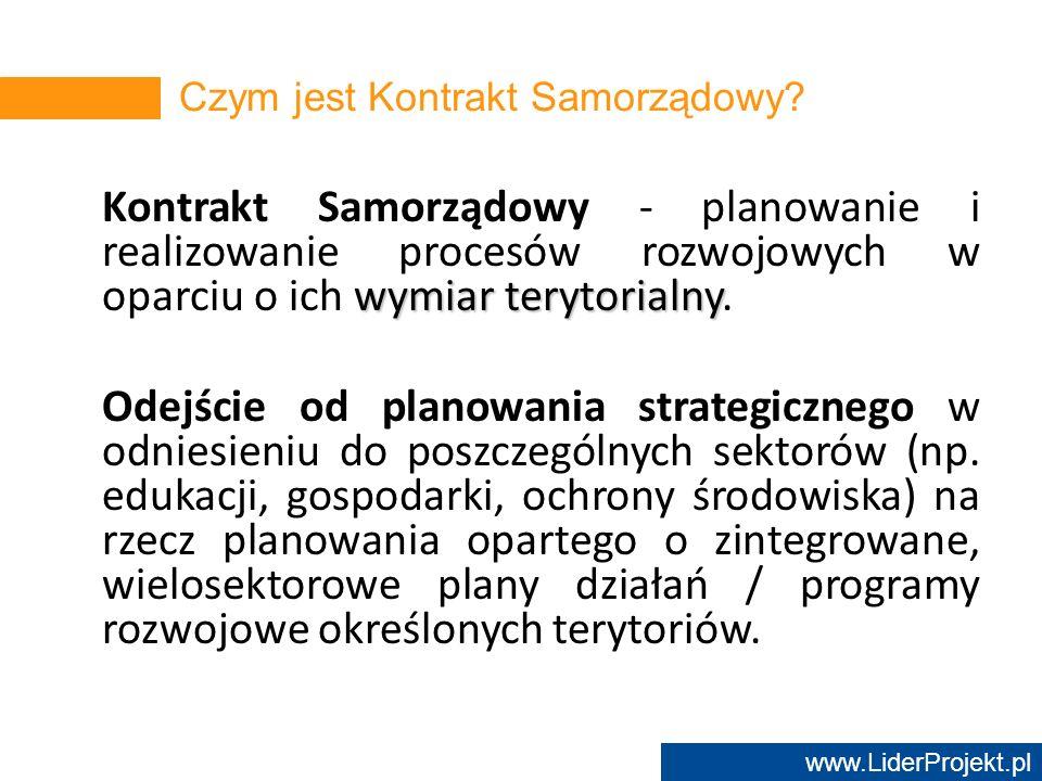 www.LiderProjekt.pl Czym jest Kontrakt Samorządowy? wymiar terytorialny Kontrakt Samorządowy - planowanie i realizowanie procesów rozwojowych w oparci