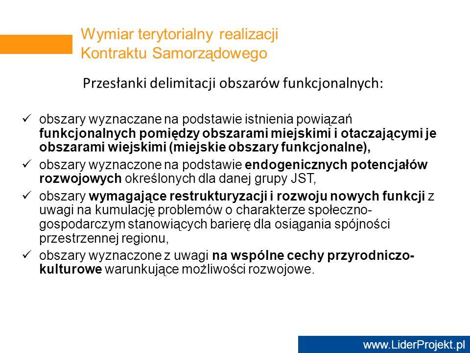www.LiderProjekt.pl Przesłanki delimitacji obszarów funkcjonalnych: obszary wyznaczane na podstawie istnienia powiązań funkcjonalnych pomiędzy obszara