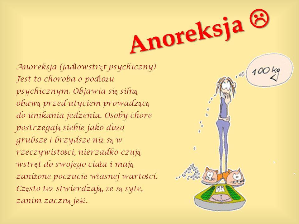 Anoreksja Anoreksja Anoreksja (jad ł owstr ę t psychiczny) Jest to choroba o pod ł o ż u psychicznym. Objawia si ę siln ą obaw ą przed utyciem prowadz