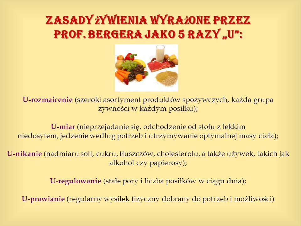 Zasady ż ywienia wyra ż one przez prof. Bergera jako 5 razy U: U-rozmaicenie (szeroki asortyment produktów spożywczych, każda grupa żywności w każdym