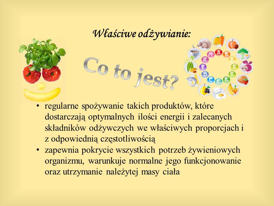 Właściwe odżywianie: regularne spożywanie takich produktów, które dostarczają optymalnych ilości energii i zalecanych składników odżywczych we właściw