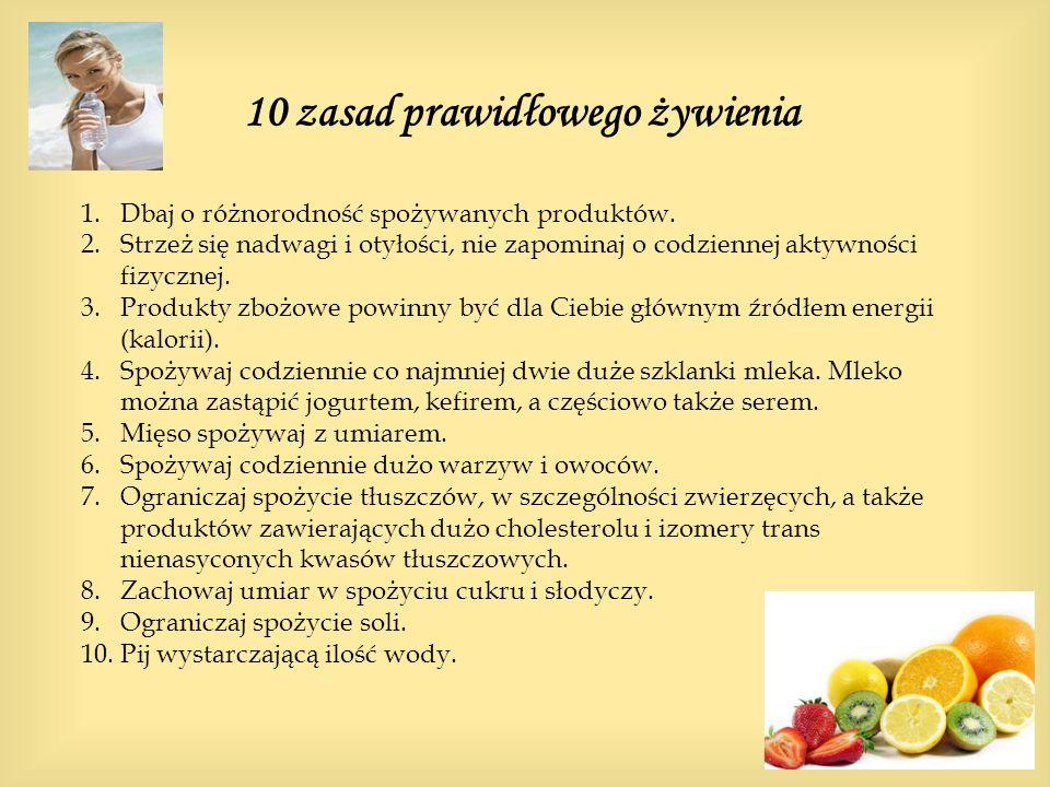 10 zasad prawidłowego żywienia 1.Dbaj o różnorodność spożywanych produktów. 2.Strzeż się nadwagi i otyłości, nie zapominaj o codziennej aktywności fiz