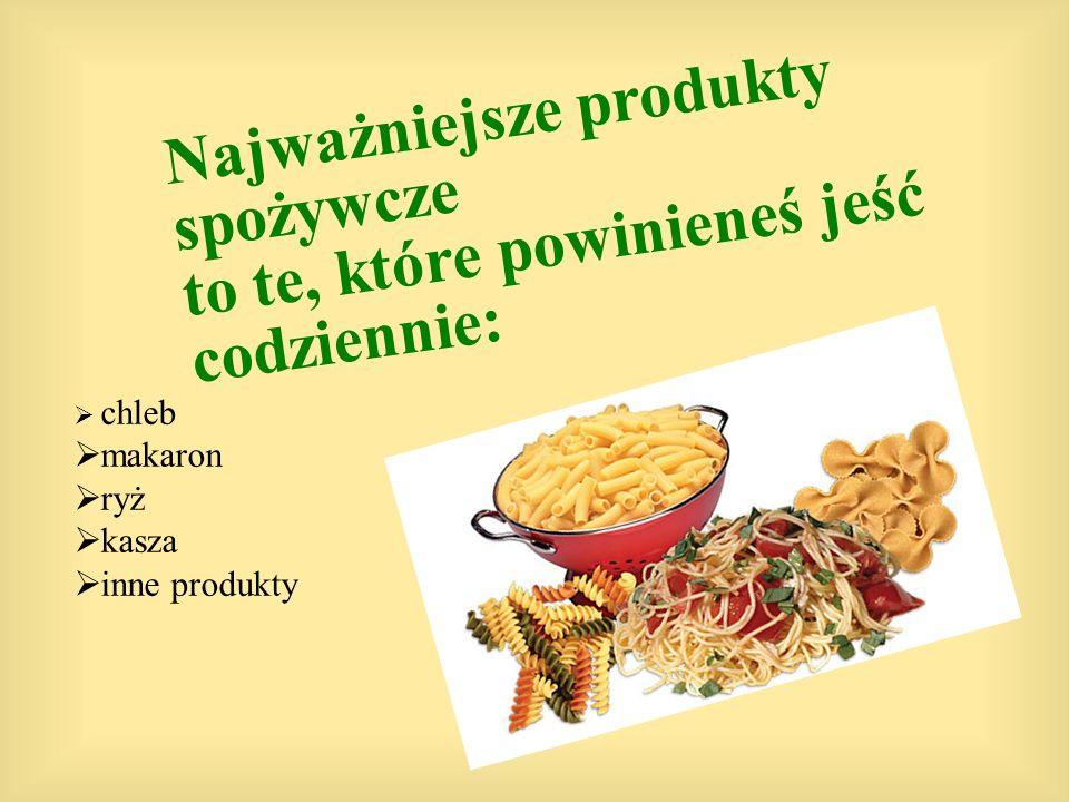 Najważniejsze produkty spożywcze to te, które powinieneś jeść codziennie: chleb makaron ryż kasza inne produkty