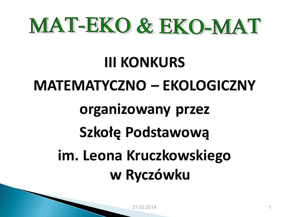 Cele Konkursu Upowszechnianie i uatrakcyjnianie wiedzy matematycznej i ekologicznej wśród uczniów klas IV - VI.