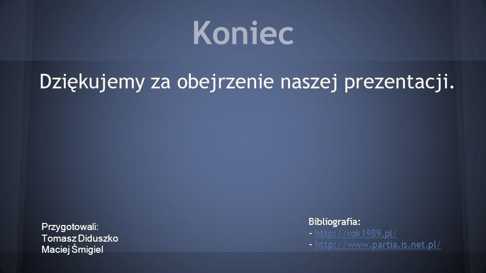 Koniec Dziękujemy za obejrzenie naszej prezentacji. Przygotowali: Tomasz Diduszko Maciej Śmigiel Bibliografia: - http://rok1989.pl/http://rok1989.pl/