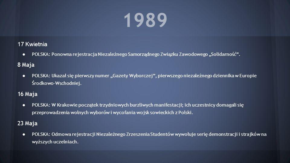 1989 4 Czerwca POLSKA: Pierwsza tura częściowo wolnych wyborów parlamentarnych; kandydaci Solidarności zdobywają 160 ze 161 możliwych miejsc w Sejmie i 92 w Senacie; przepadają kandydaci z listy krajowej, złożonej z prominentnych przedstawicieli władz.
