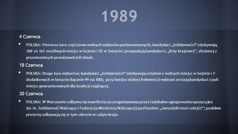 1989 4 Czerwca POLSKA: Pierwsza tura częściowo wolnych wyborów parlamentarnych; kandydaci Solidarności zdobywają 160 ze 161 możliwych miejsc w Sejmie
