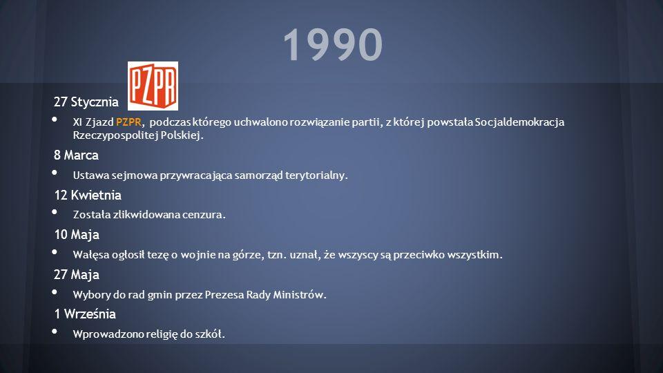 1990 27 Stycznia XI Zjazd PZPR, podczas którego uchwalono rozwiązanie partii, z której powstała Socjaldemokracja Rzeczypospolitej Polskiej. 8 Marca Us