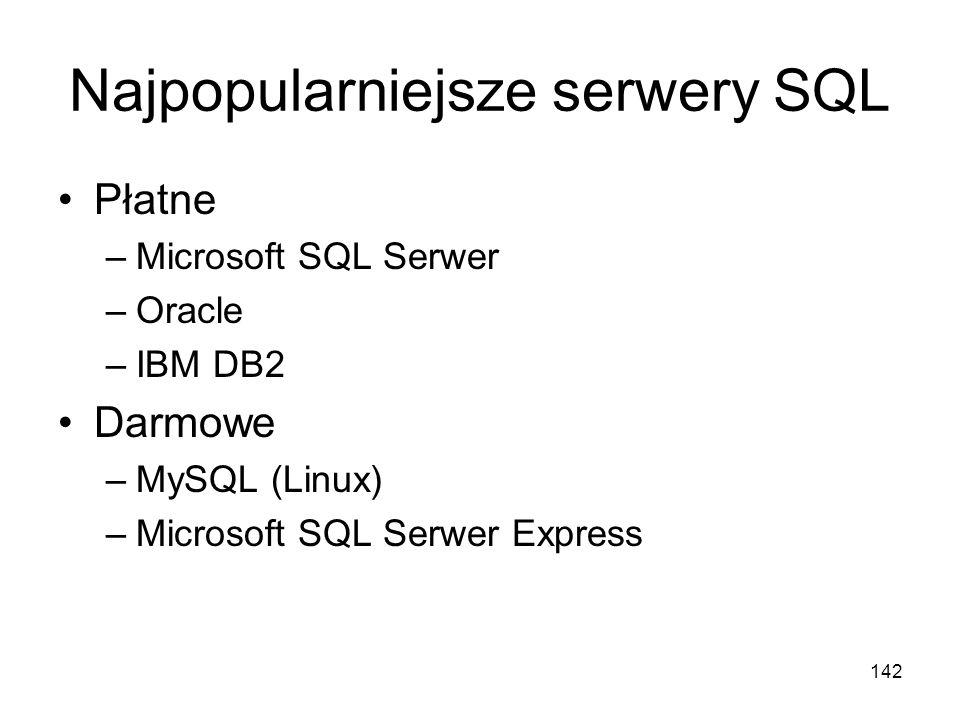 142 Najpopularniejsze serwery SQL Płatne –Microsoft SQL Serwer –Oracle –IBM DB2 Darmowe –MySQL (Linux) –Microsoft SQL Serwer Express