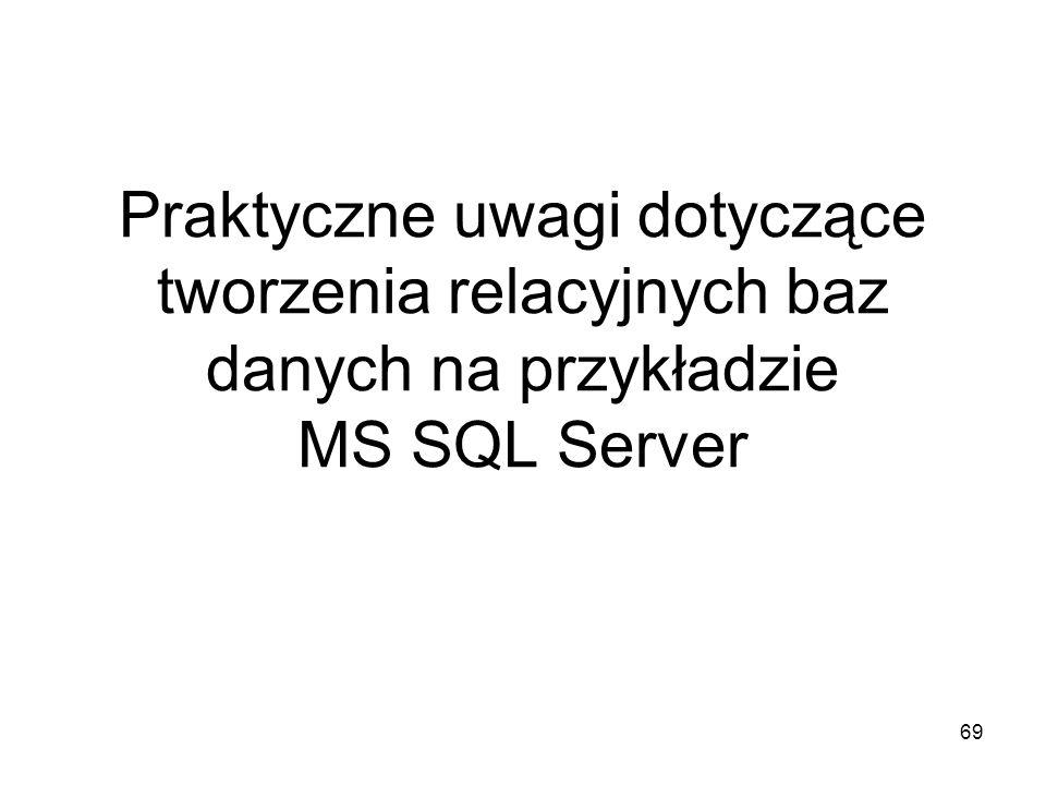 69 Praktyczne uwagi dotyczące tworzenia relacyjnych baz danych na przykładzie MS SQL Server