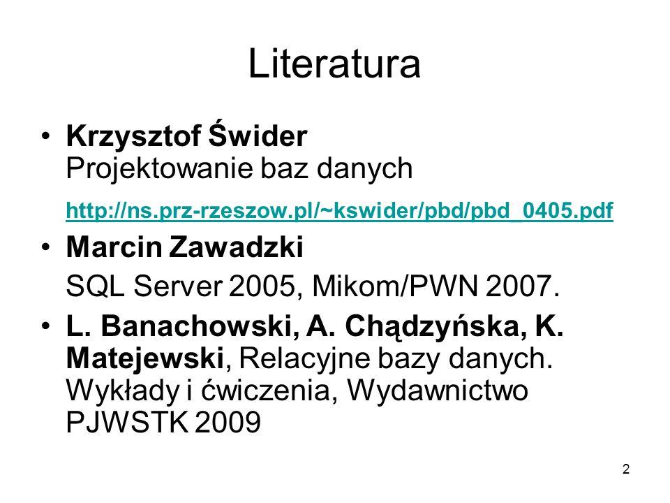 2 Literatura Krzysztof Świder Projektowanie baz danych http://ns.prz-rzeszow.pl/~kswider/pbd/pbd_0405.pdf Marcin Zawadzki SQL Server 2005, Mikom/PWN 2007.