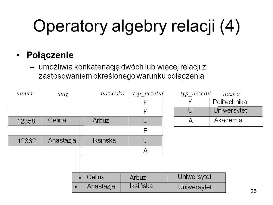 25 Operatory algebry relacji (4) Połączenie –umożliwia konkatenację dwóch lub więcej relacji z zastosowaniem określonego warunku połączenia