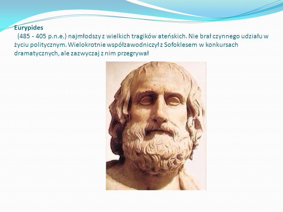 Eurypides (485 - 405 p.n.e.) najmłodszy z wielkich tragików ateńskich. Nie brał czynnego udziału w życiu politycznym. Wielokrotnie współzawodniczył z