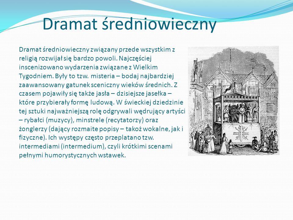 Dramat średniowieczny Dramat średniowieczny związany przede wszystkim z religią rozwijał się bardzo powoli. Najczęściej inscenizowano wydarzenia związ