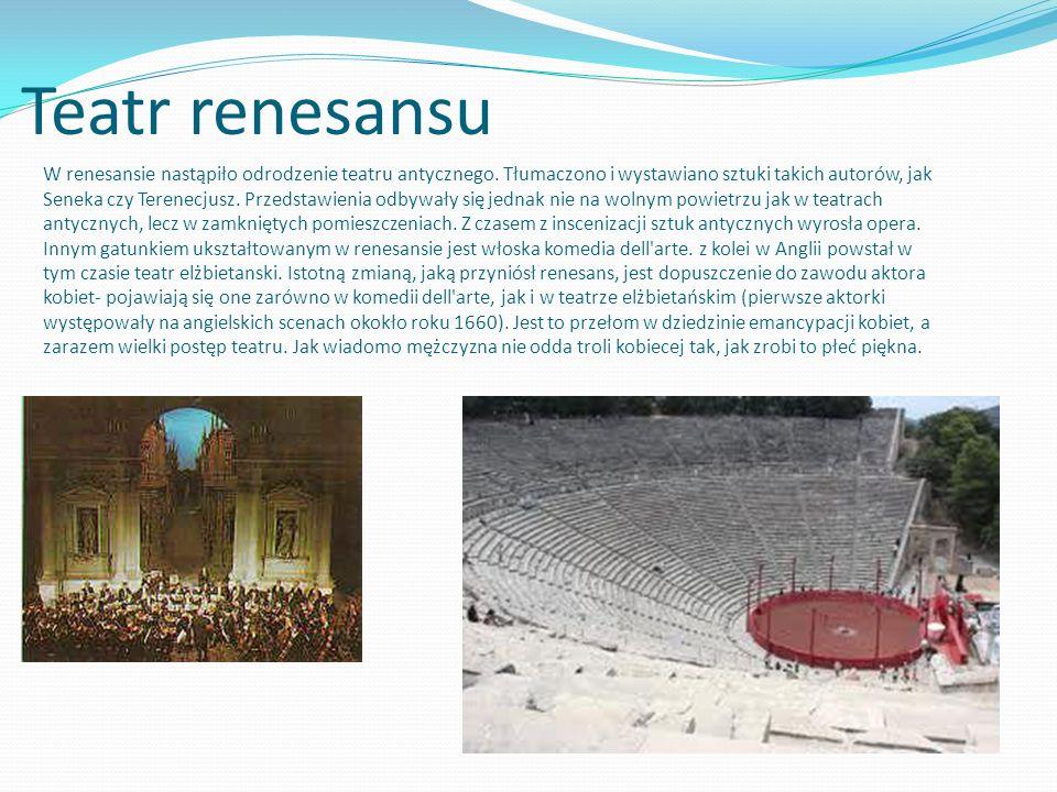 Teatr renesansu W renesansie nastąpiło odrodzenie teatru antycznego. Tłumaczono i wystawiano sztuki takich autorów, jak Seneka czy Terenecjusz. Przeds