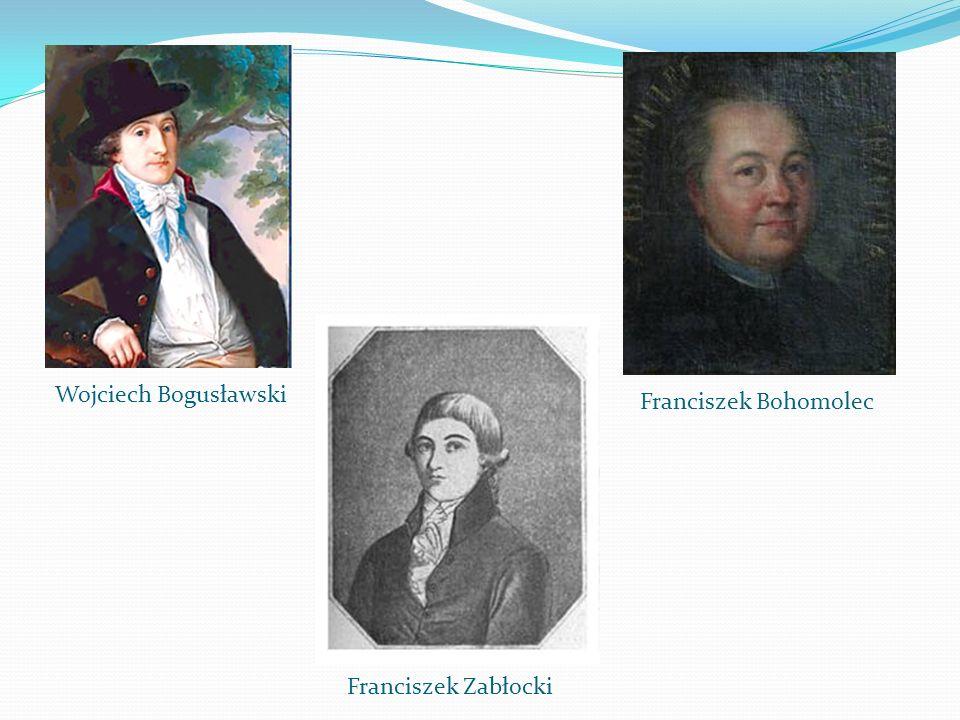 Franciszek Zabłocki Franciszek Bohomolec Wojciech Bogusławski