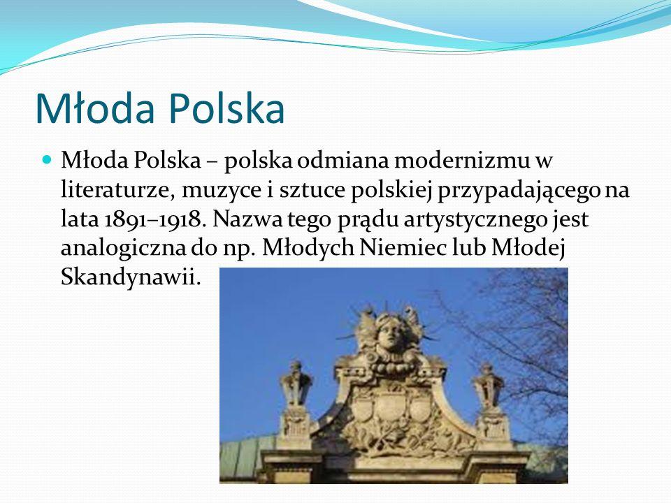 Młoda Polska Młoda Polska – polska odmiana modernizmu w literaturze, muzyce i sztuce polskiej przypadającego na lata 1891–1918. Nazwa tego prądu artys
