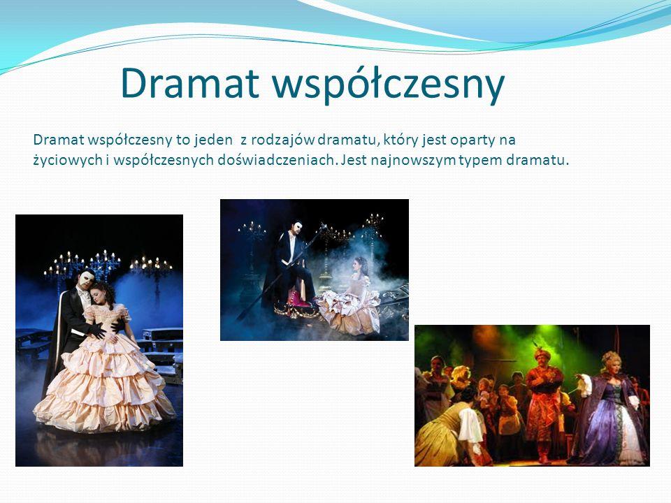 Dramat współczesny Dramat współczesny to jeden z rodzajów dramatu, który jest oparty na życiowych i współczesnych doświadczeniach. Jest najnowszym typ