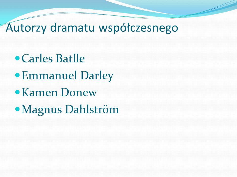 Autorzy dramatu współczesnego Carles Batlle Emmanuel Darley Kamen Donew Magnus Dahlström