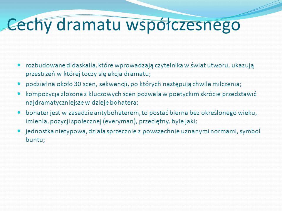 Cechy dramatu współczesnego rozbudowane didaskalia, które wprowadzają czytelnika w świat utworu, ukazują przestrzeń w której toczy się akcja dramatu;