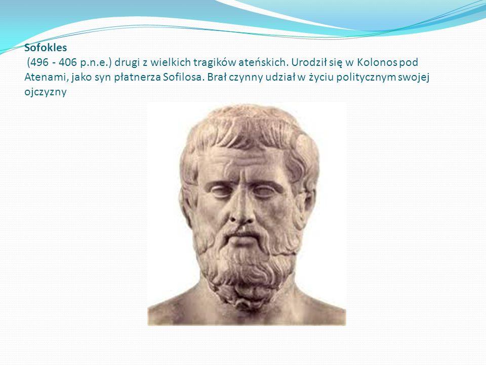 Sofokles (496 - 406 p.n.e.) drugi z wielkich tragików ateńskich. Urodził się w Kolonos pod Atenami, jako syn płatnerza Sofilosa. Brał czynny udział w