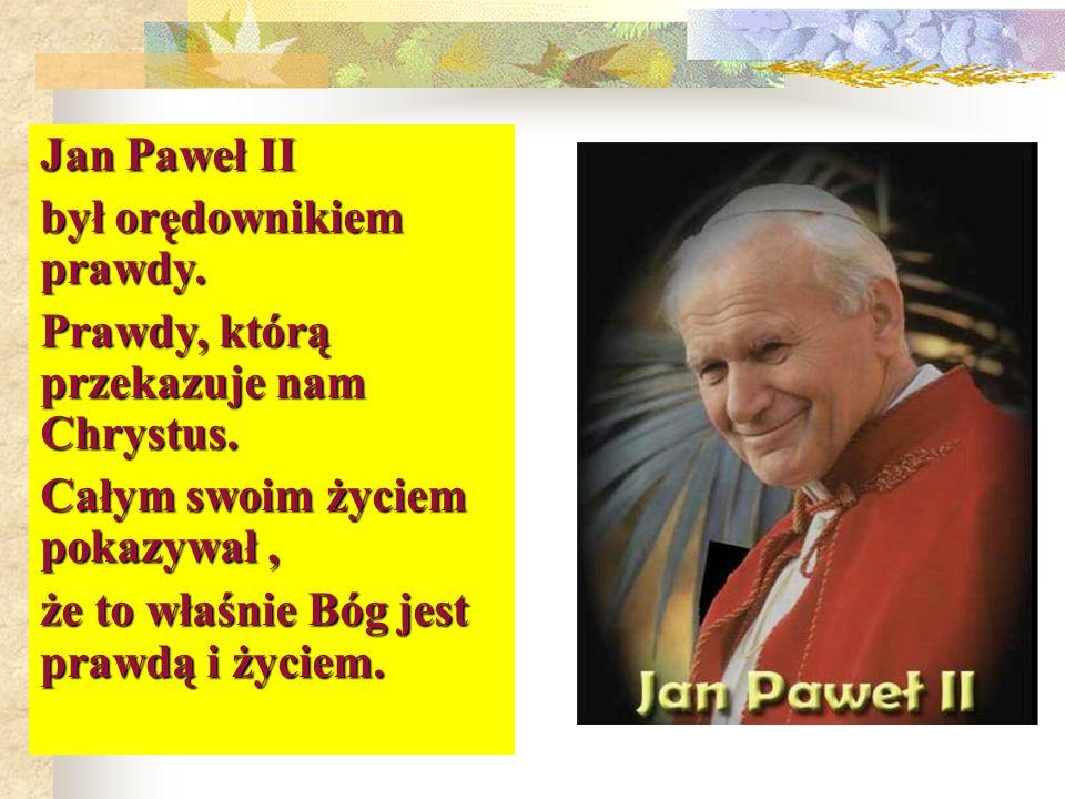 Jan Paweł II był orędownikiem prawdy. Prawdy, którą przekazuje nam Chrystus. Całym swoim życiem pokazywał, że to właśnie Bóg jest prawdą i życiem.