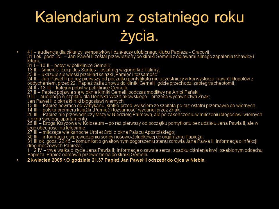 Kalendarium z ostatniego roku życia. 4 I – audiencja dla piłkarzy, sympatyków i działaczy ulubionego klubu Papieża – Cracovii; 31 I ok. godz. 23. – Ja