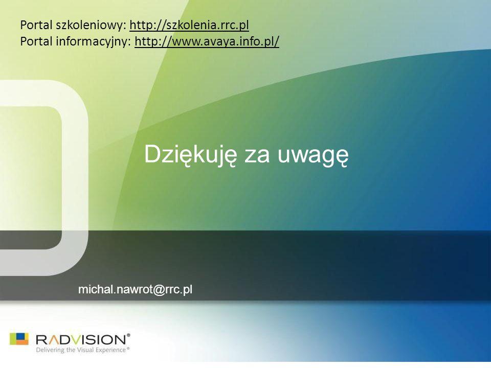 michal.nawrot@rrc.pl Dziękuję za uwagę Portal szkoleniowy: http://szkolenia.rrc.pl Portal informacyjny: http://www.avaya.info.pl/