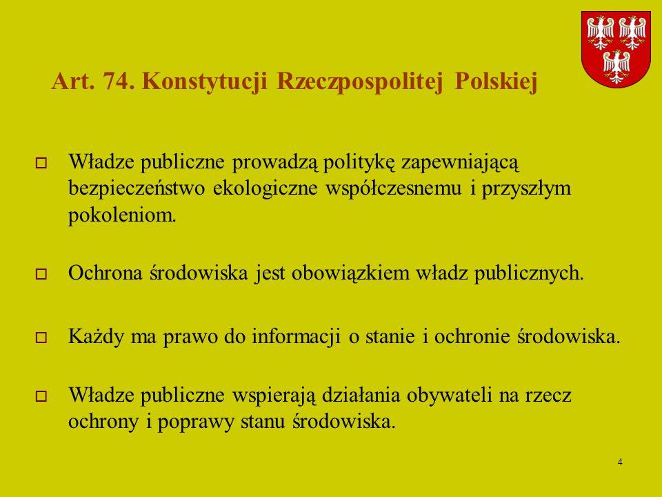 4 Art. 74. Konstytucji Rzeczpospolitej Polskiej Władze publiczne prowadzą politykę zapewniającą bezpieczeństwo ekologiczne współczesnemu i przyszłym p