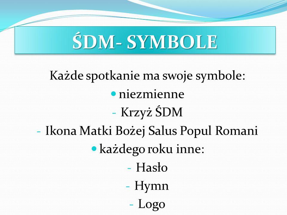 ŚDM- SYMBOLE Każde spotkanie ma swoje symbole: niezmienne - Krzyż ŚDM - Ikona Matki Bożej Salus Popul Romani każdego roku inne: - Hasło - Hymn - Logo