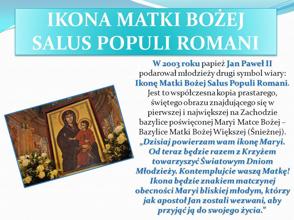W 2003 roku Jan Paweł II Ikonę Matki Bożej Salus Populi Romani Dzisiaj powierzam wam ikonę Maryi. Od teraz będzie razem z Krzyżem towarzyszyć Światowy