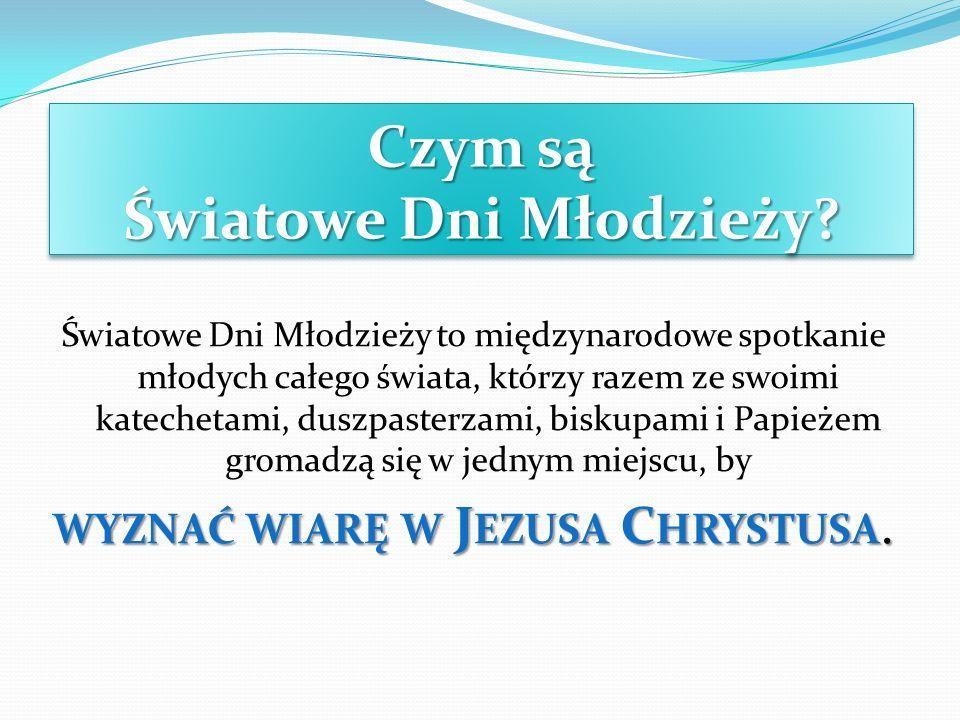 Czym są Światowe Dni Młodzieży? Światowe Dni Młodzieży to międzynarodowe spotkanie młodych całego świata, którzy razem ze swoimi katechetami, duszpast