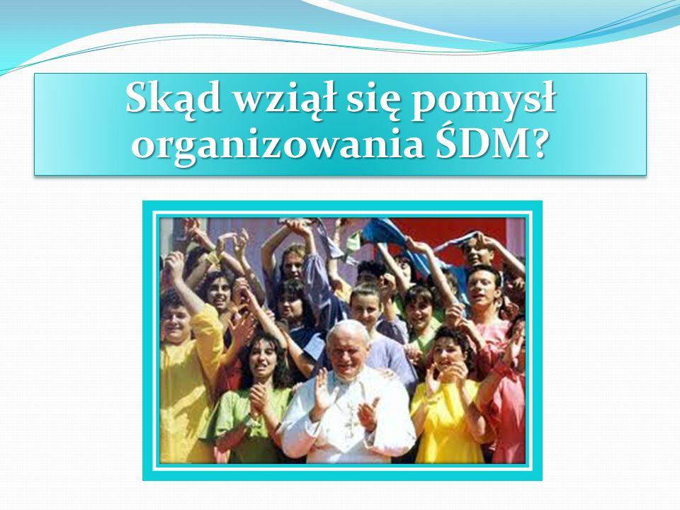 Skąd wziął się pomysł organizowania ŚDM?