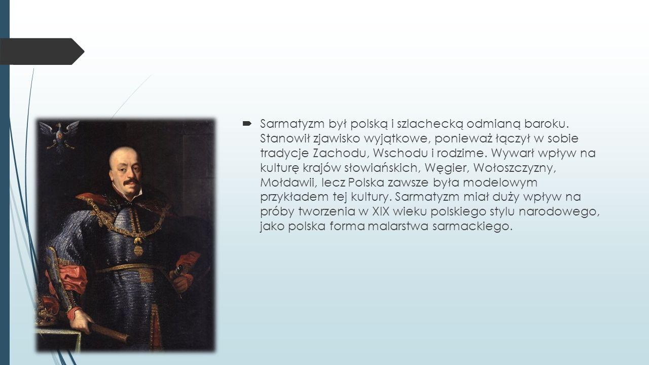 Sarmatyzm był polską i szlachecką odmianą baroku.