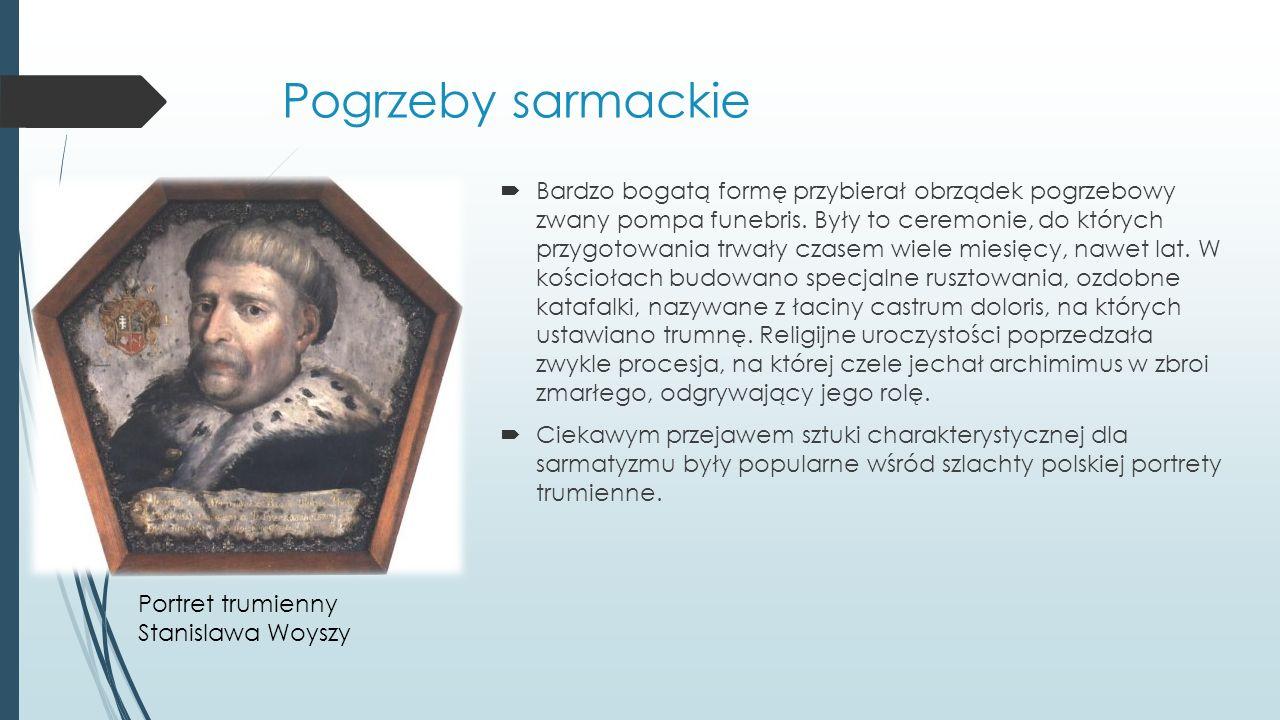 Pogrzeby sarmackie Bardzo bogatą formę przybierał obrządek pogrzebowy zwany pompa funebris.