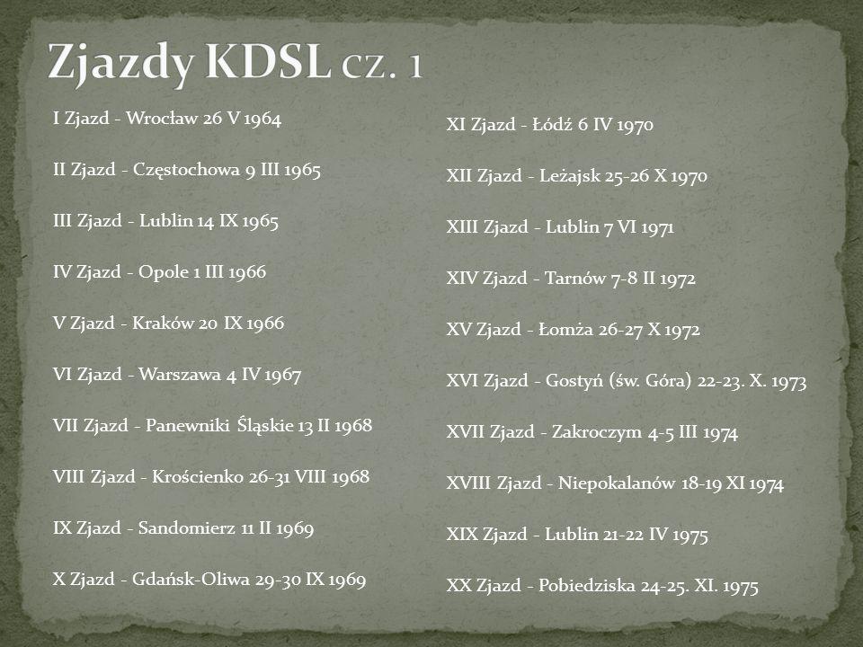 I Zjazd - Wrocław 26 V 1964 II Zjazd - Częstochowa 9 III 1965 III Zjazd - Lublin 14 IX 1965 IV Zjazd - Opole 1 III 1966 V Zjazd - Kraków 20 IX 1966 VI Zjazd - Warszawa 4 IV 1967 VII Zjazd - Panewniki Śląskie 13 II 1968 VIII Zjazd - Krościenko 26-31 VIII 1968 IX Zjazd - Sandomierz 11 II 1969 X Zjazd - Gdańsk-Oliwa 29-30 IX 1969 XI Zjazd - Łódź 6 IV 1970 XII Zjazd - Leżajsk 25-26 X 1970 XIII Zjazd - Lublin 7 VI 1971 XIV Zjazd - Tarnów 7-8 II 1972 XV Zjazd - Łomża 26-27 X 1972 XVI Zjazd - Gostyń (św.