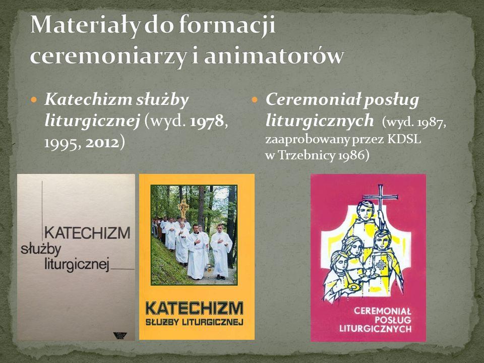 Katechizm służby liturgicznej (wyd. 1978, 1995, 2012) Ceremoniał posług liturgicznych (wyd. 1987, zaaprobowany przez KDSL w Trzebnicy 1986)