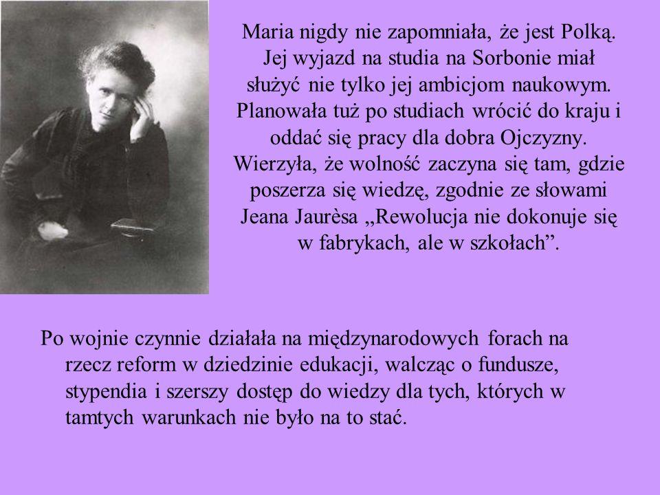 Maria nigdy nie zapomniała, że jest Polką. Jej wyjazd na studia na Sorbonie miał służyć nie tylko jej ambicjom naukowym. Planowała tuż po studiach wró