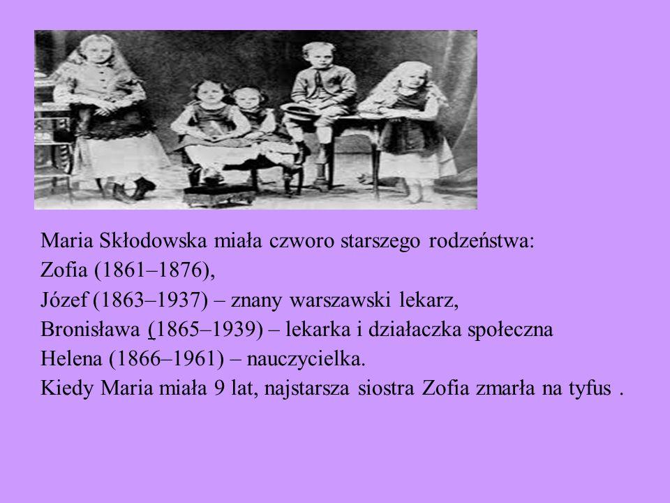 Maria Skłodowska miała czworo starszego rodzeństwa: Zofia (1861–1876), Józef (1863–1937) – znany warszawski lekarz, Bronisława (1865–1939) – lekarka i