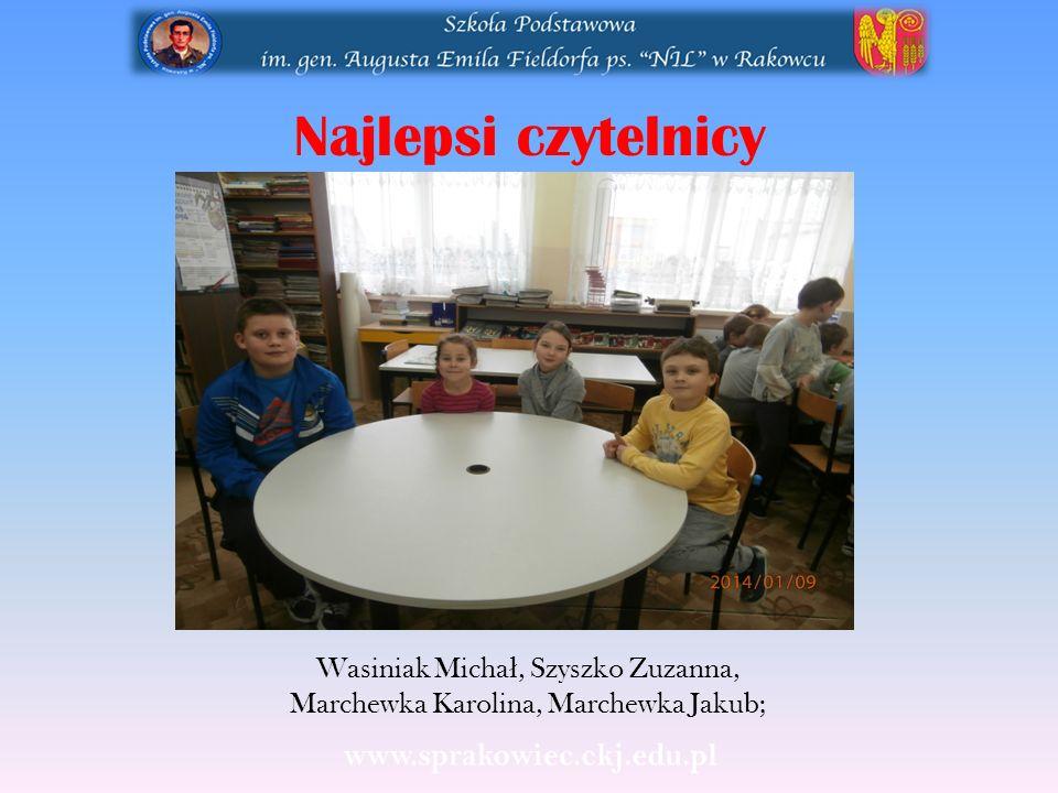 Najlepsi czytelnicy Wasiniak Micha ł, Szyszko Zuzanna, Marchewka Karolina, Marchewka Jakub;