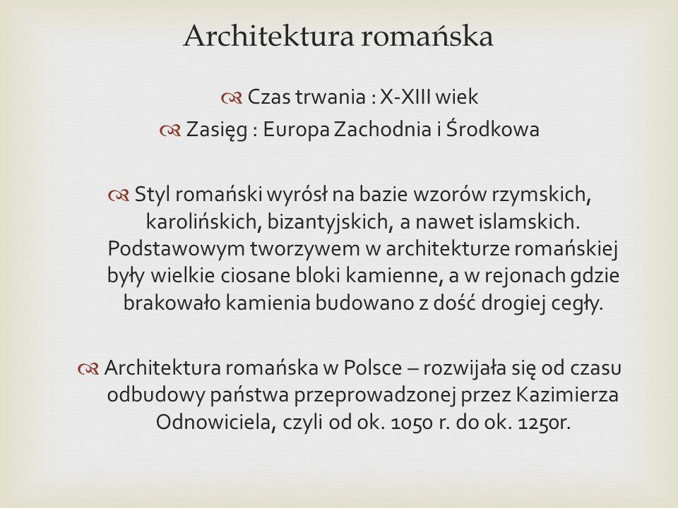 Architektura romańska Czas trwania : X-XIII wiek Zasięg : Europa Zachodnia i Środkowa Styl romański wyrósł na bazie wzorów rzymskich, karolińskich, bi