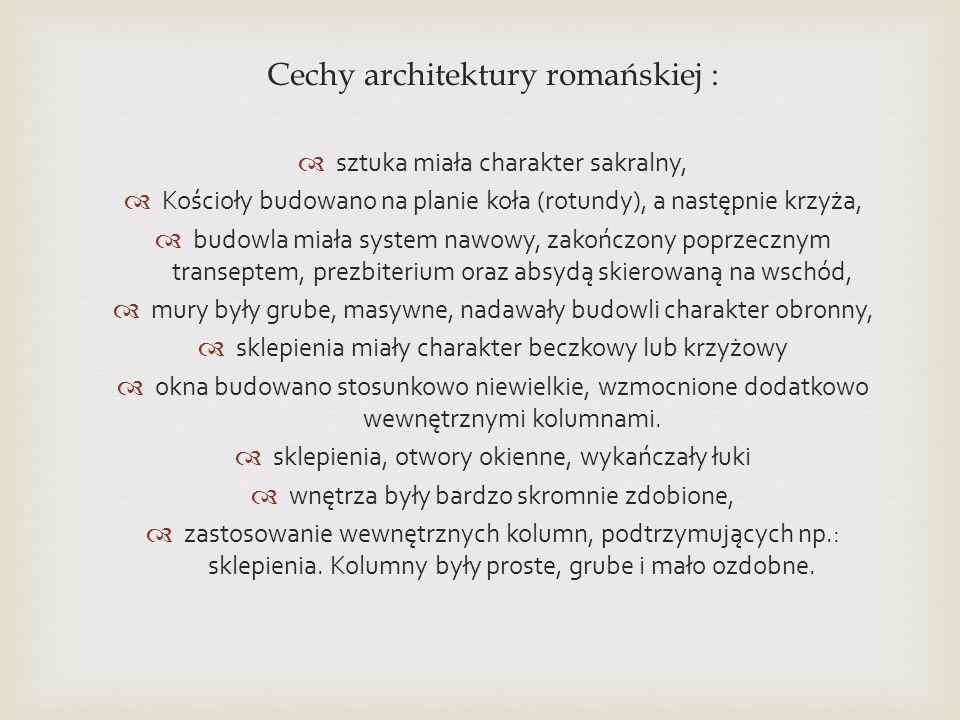Cechy architektury romańskiej : sztuka miała charakter sakralny, Kościoły budowano na planie koła (rotundy), a następnie krzyża, budowla miała system