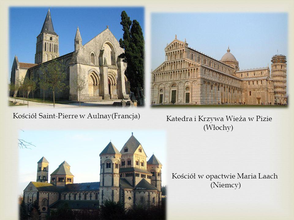 Kościół Saint-Pierre w Aulnay(Francja) Kościół w opactwie Maria Laach (Niemcy) Katedra i Krzywa Wieża w Pizie (Włochy)