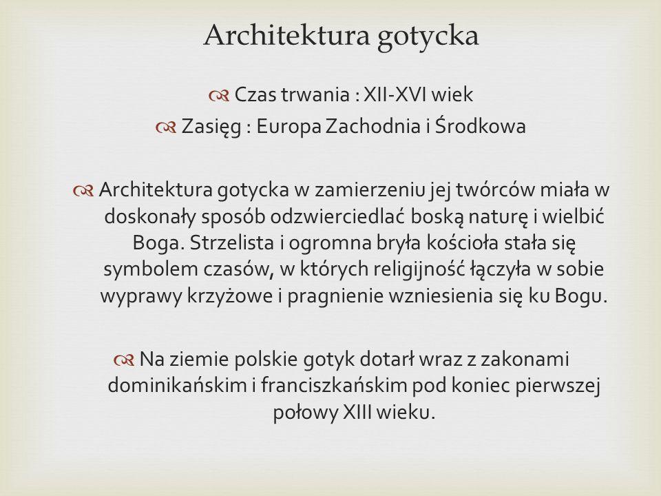 Architektura gotycka Czas trwania : XII-XVI wiek Zasięg : Europa Zachodnia i Środkowa Architektura gotycka w zamierzeniu jej twórców miała w doskonały