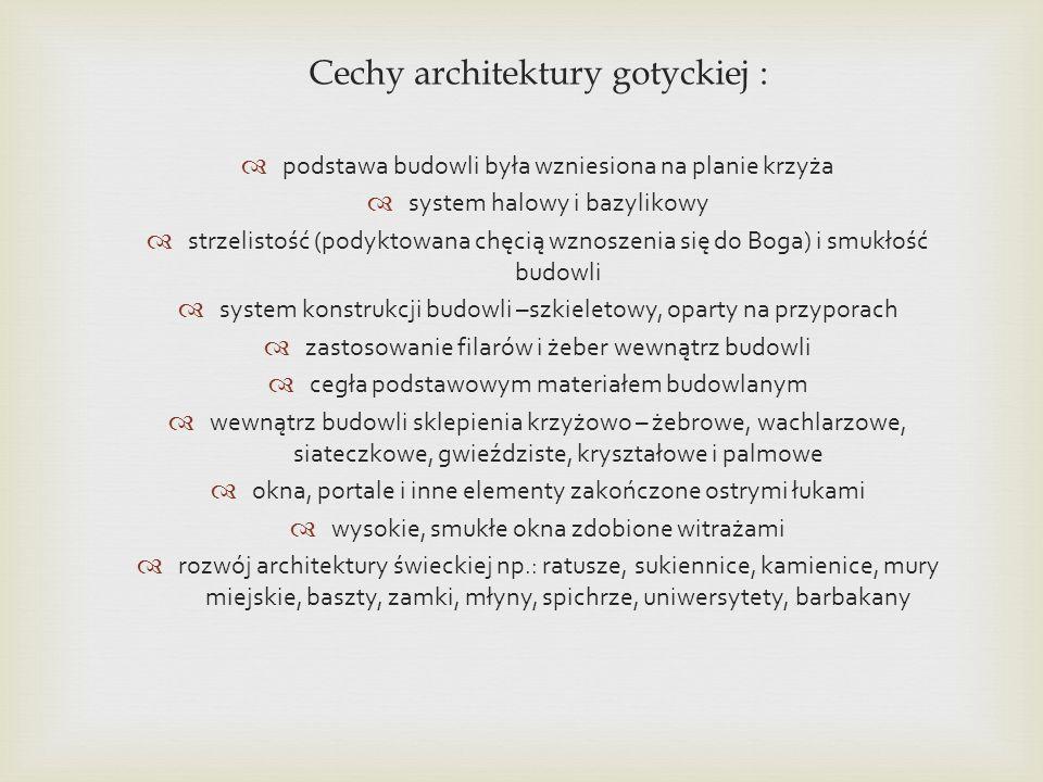 Cechy architektury gotyckiej : podstawa budowli była wzniesiona na planie krzyża system halowy i bazylikowy strzelistość (podyktowana chęcią wznoszeni