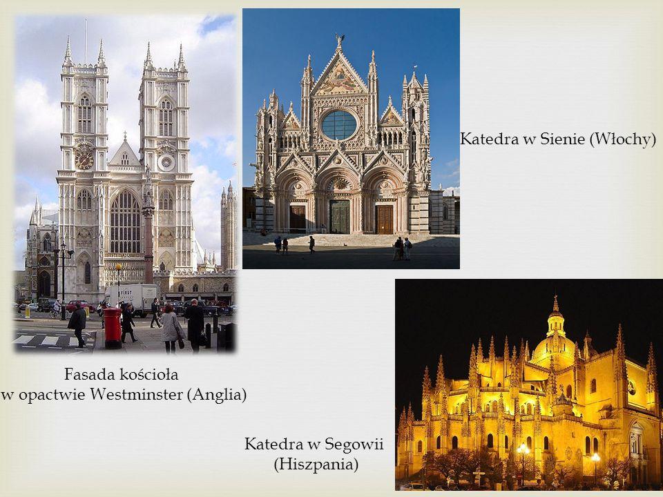 Fasada kościoła w opactwie Westminster (Anglia) Katedra w Sienie (Włochy) Katedra w Segowii (Hiszpania)
