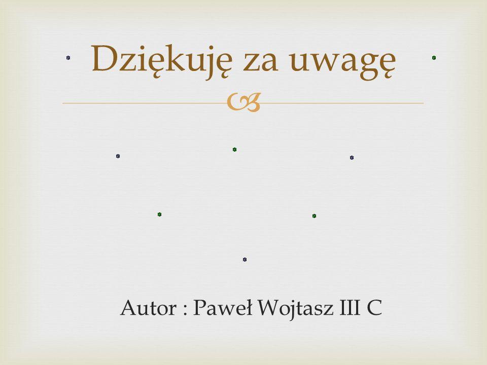 Dziękuję za uwagę Autor : Paweł Wojtasz III C