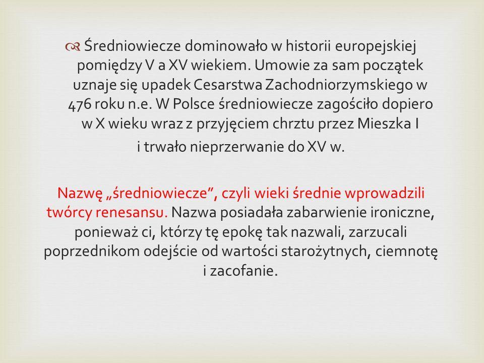 Średniowiecze dominowało w historii europejskiej pomiędzy V a XV wiekiem. Umowie za sam początek uznaje się upadek Cesarstwa Zachodniorzymskiego w 476