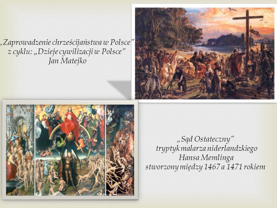 Sąd Ostateczny tryptyk malarza niderlandzkiego Hansa Memlinga stworzony między 1467 a 1471 rokiem Zaprowadzenie chrześcijaństwa w Polsce z cyklu: Dzie